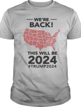 We're Back This Will Be 2024 Trump 2024 shirt
