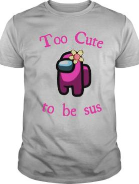 Pink Among Us Too Cute To Be Sus shirt