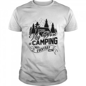 I Need My Dose Of Camping Everyday  Classic Men's T-shirt