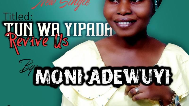 [Gospel Music] Moni Adewuyi – Tun Wa Yipada (Revive Us)