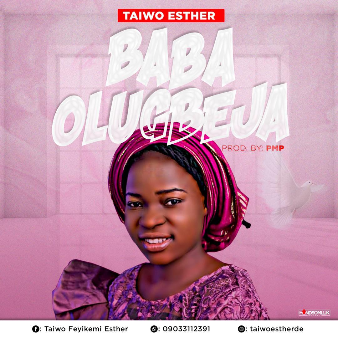 [Gospel Music] Taiwo Esther – Baba Olugbeja