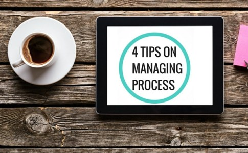 4 Tips on Managing Process