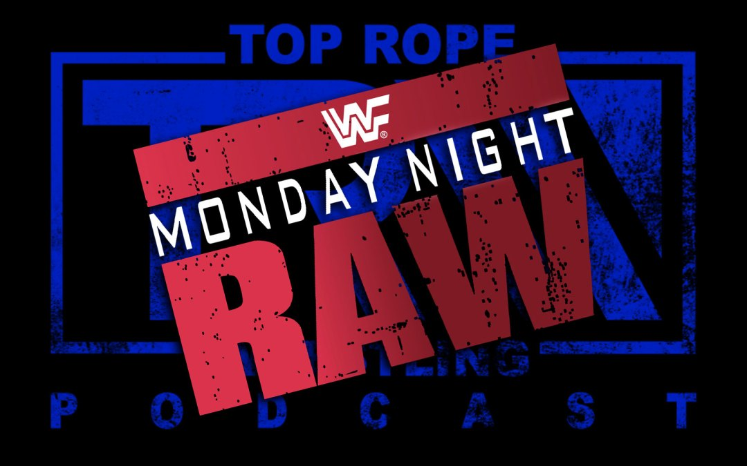 Episode 110: Listener Request – Monday Night Raw April 4, 1994