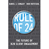 Rule of 24 The Future of B2B Client Engagement by Daniel J. Conway & Bob Riefstahl