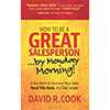 How To Be A GREAT Salesperson...By Monday Morning!: If You Want to Increase Your Sales Read This Book. It is That Simple by David R Cook