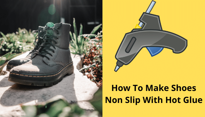 How To Make Shoes Non Slip With Hot Glue