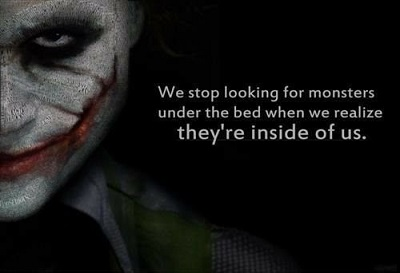 We stopped checking for monsters under our bed when we realized they were inside us