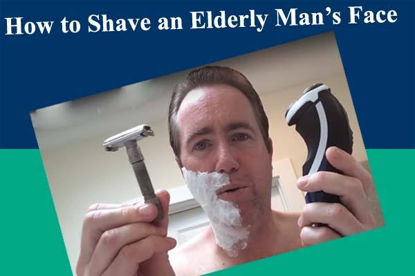 How To Shave An Elderly Man's Face