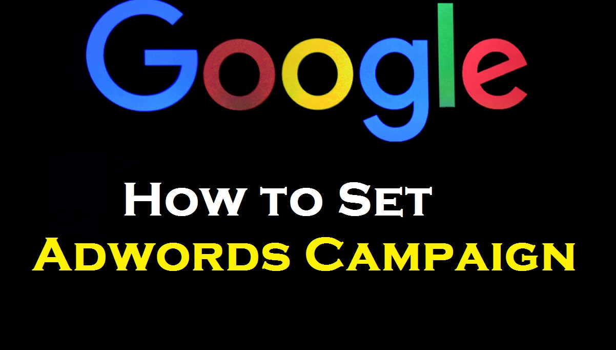 How to Set Adwords Campaign | Google Adwords Campaign Tutorial