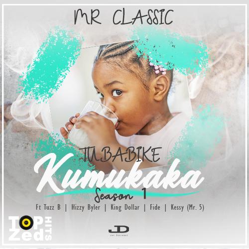 Mr Classic – Tubabike Kumukaka Ft Various Artists Mp3 Download