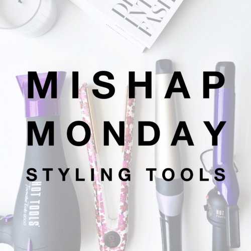 Mishap Monday: Styling Tools