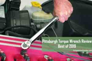 Pittsburgh Torque Wrench Review: Best of 2019