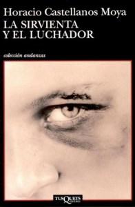 La sirvienta y el luchador, de Horacio Castellanos Moya