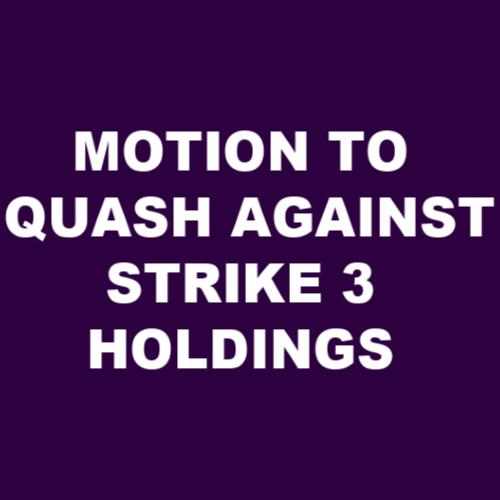 Antonelli files Motion to Quash Strike 3 Holdings LLC