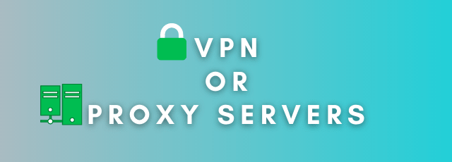 VPN or Proxy Servers