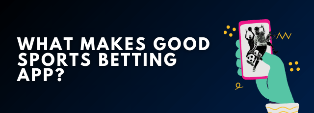 What Makes Good Sports Betting App
