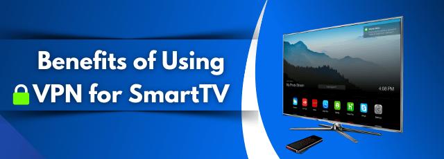 Benefits of using VPN for Smart TV