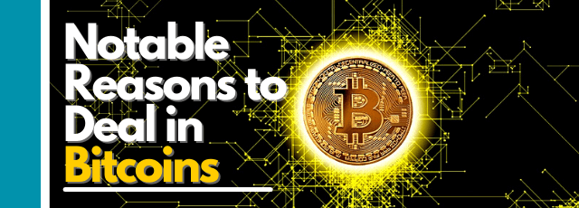 Notable Reasons to Deal in Bitcoins
