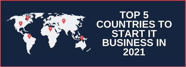 Top 5 Countries to Start IT Business in 2021