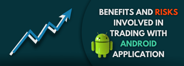 Risks Involved in Trading with Android Apps