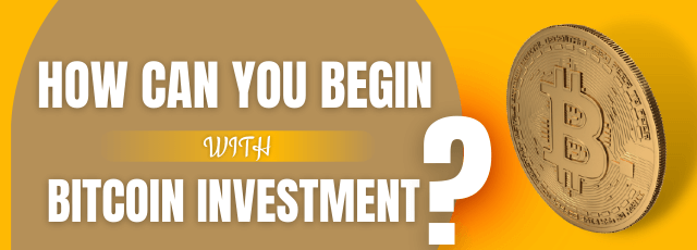 How Can You Begin with Bitcoin Investment