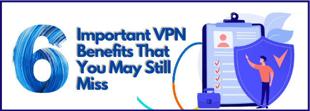 VPN Benefits That You May Still Miss