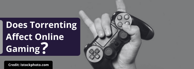 Does Torrenting Affect Online Gaming