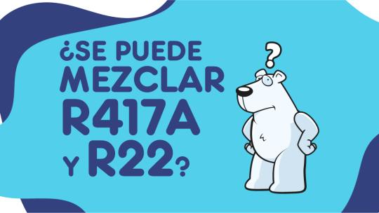¿Se puede mezclar R22 con R417A?