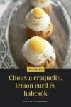 Choux a craquelin, lemon curd és habcsók, mennyei finomság