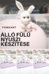 Álló fülű fondant nyuszi készítése, videós segítséggel