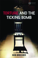 Torture and the Ticking Bomb written by  Bob Brecher published by Wiley-Blackwell