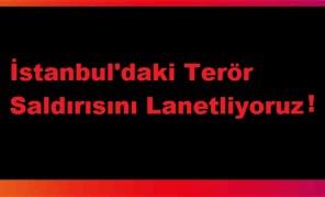 İstanbul'daki Terör Saldırısını Lanetliyoruz