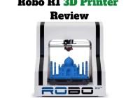 Robo R1 3D Printer Review