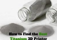 How Find Best Titanium 3D Printer