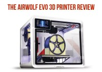 The Airwolf Evo 3D Printer Review