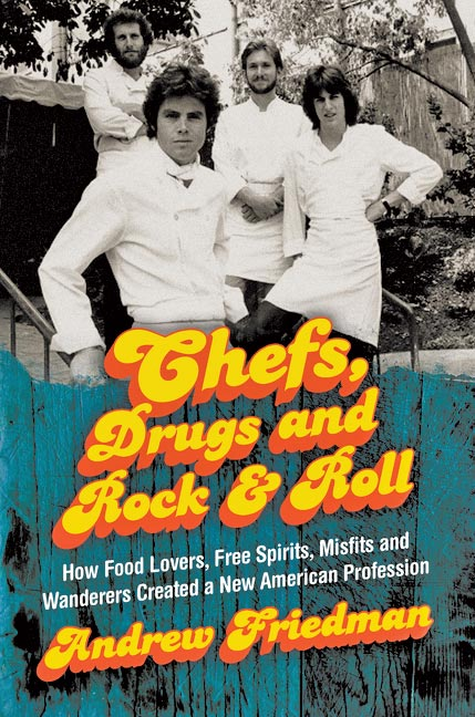 Andrew Friedman Chefs, Drugs, And Rock & Roll