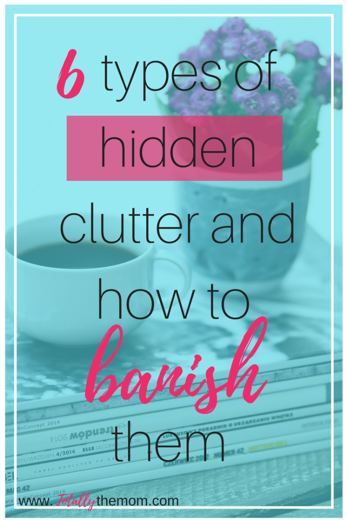 6 types of hidden clutter and how to banish them