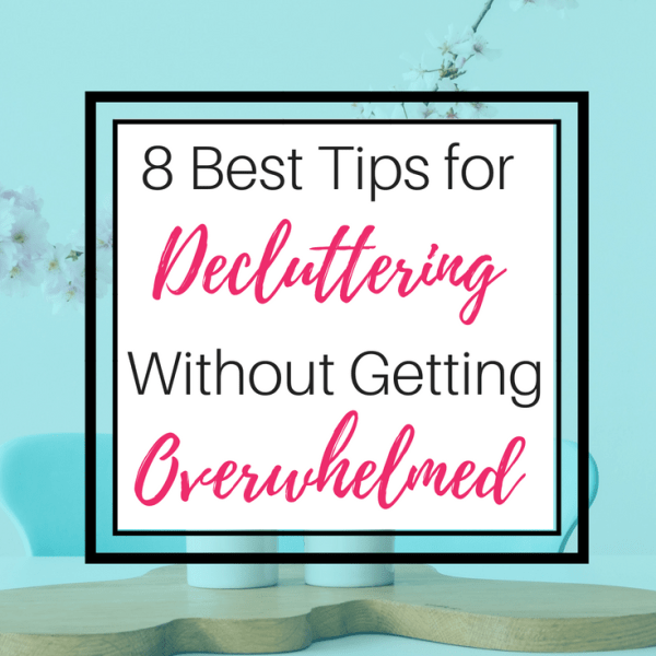 8 best tips for decluttering without getting overwhelmed