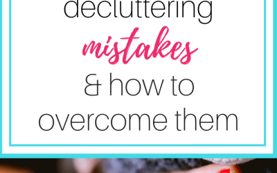 10 common decluttering mistakes & how to overcome them