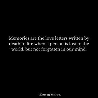 Memories are the love letters written by death to life when a person is lost in o