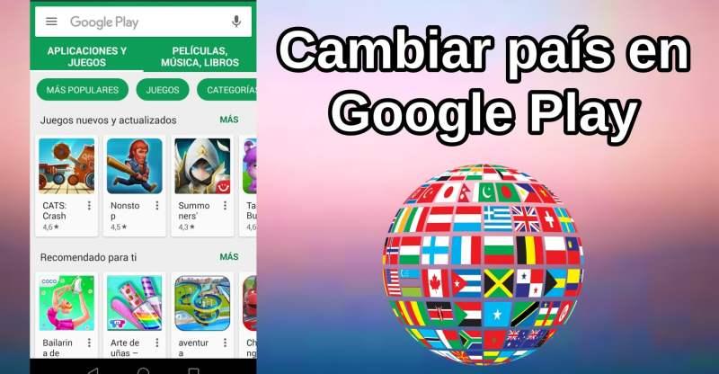cambiar país en Google Play