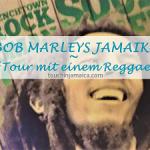 Mit Bob Marley auf Jamaika unterwegs.