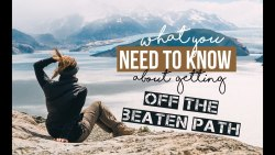 GETTING OFF THE BEATEN PATH : what you NEED TO KNOW