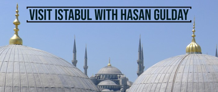 Visit Istanbul with Professional Tour Guide Hasan Gulday
