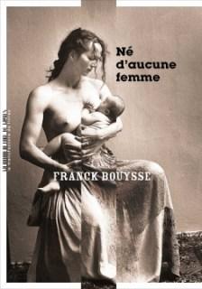 Né d'aucune femme - Franck Bouysse avis roman blog litteraire