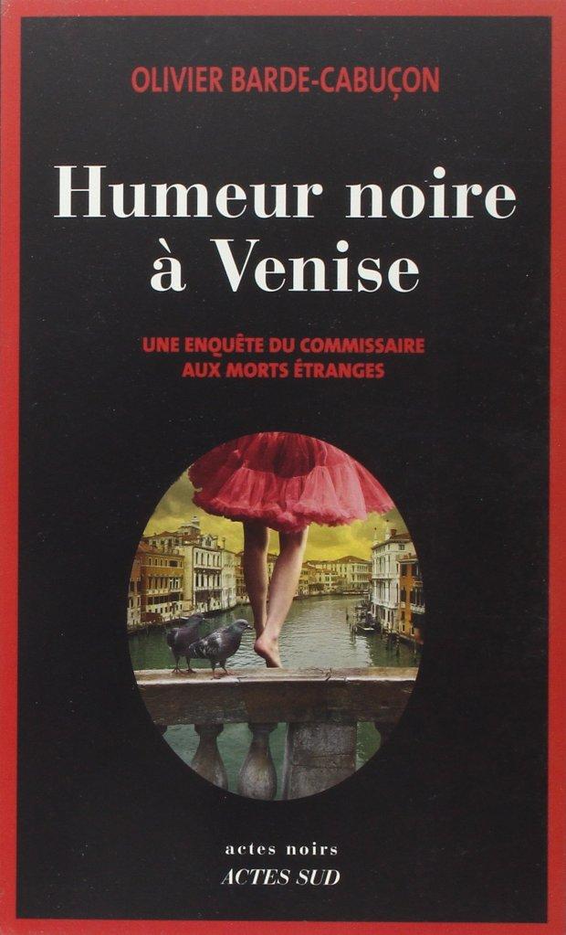 Humeur noire à Venise Olivier Barde-Cabuçon roman policier historique venise