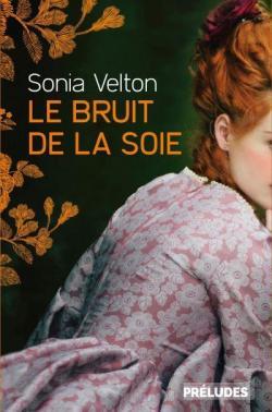 Le Bruit de la soie, de Sonia Velton, roman paru aux éditions Préludes