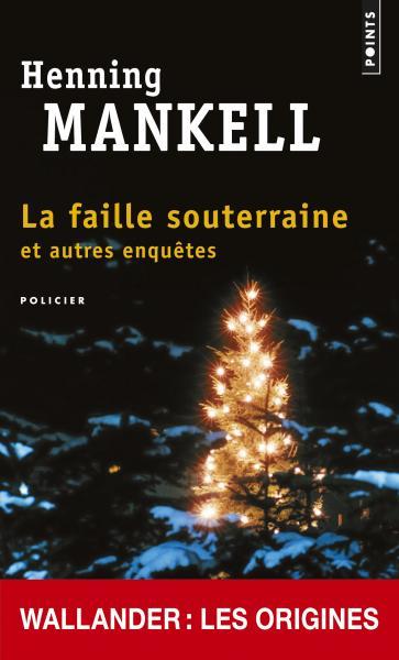 La faille souterraine et autres enquêtes de Henning Mankell