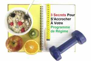 3 Secrets Pour S'accrocher À Votre Programme de Régime