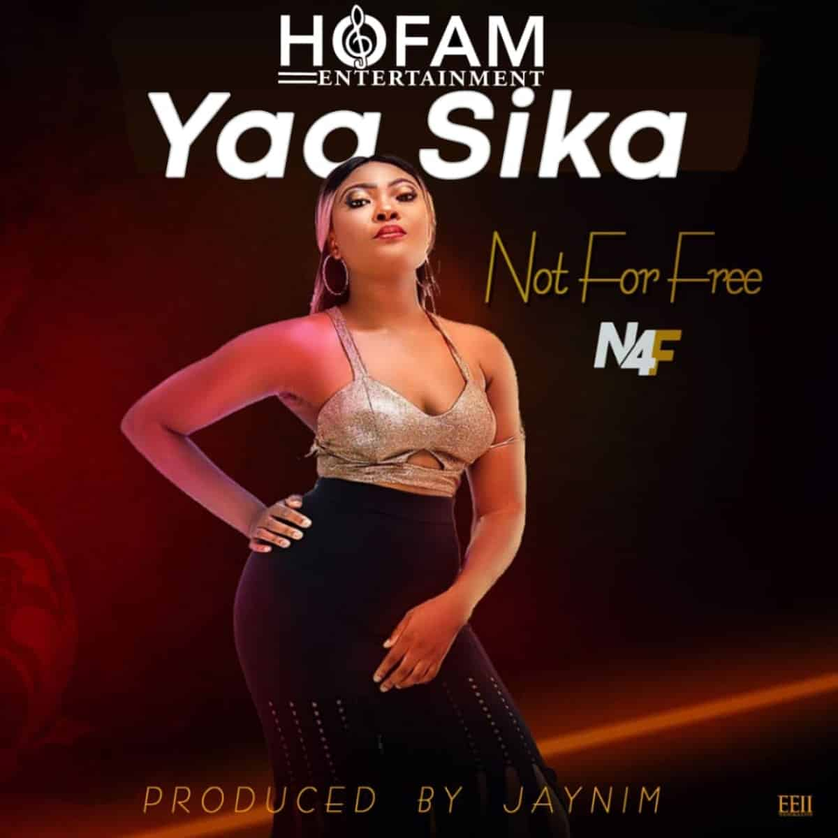 Yaa Sika - Not For Free (N4F) (Prod By Jaymin) | Townflex | Download Ghana Music